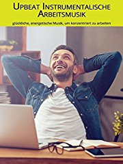 Upbeat Instrumentalische Arbeitsmusik: glückliche, energetische Musik, um konzentriert zu arbeiten Stream
