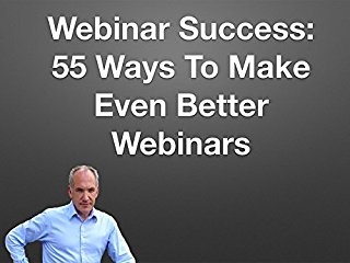 Webinar Success: 55 Ways To Make Even Better Webinars stream