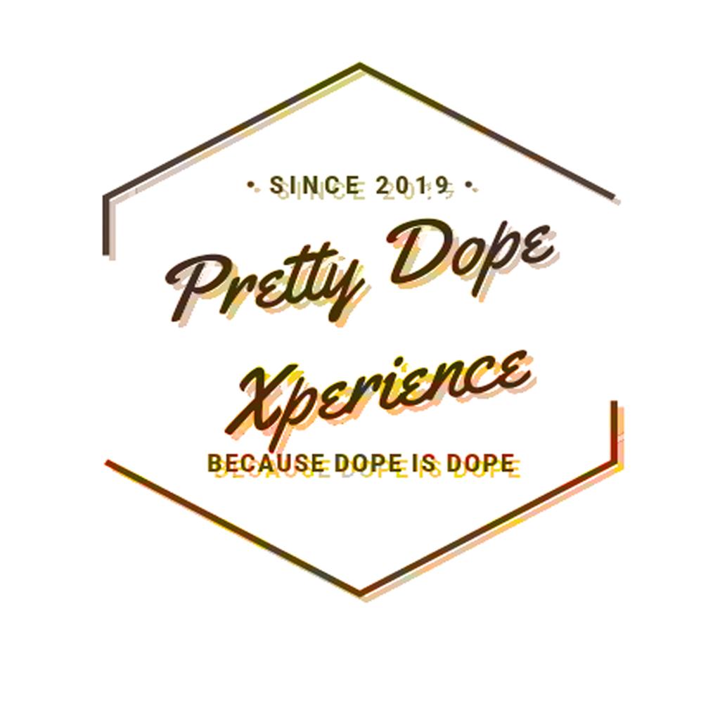 Pretty Dope Xperience
