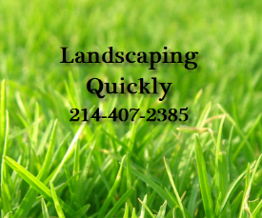 Landscaping Quickly - Lewisville, TX