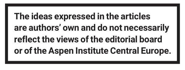 The ideas expressed in the articles are authors' own and do not necessarily reflect the views of the editorial board or of the Aspen Institute Central Europe.