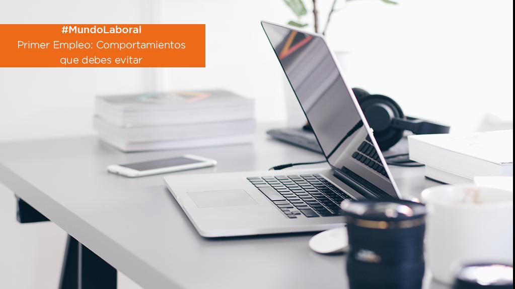 #MundoLaboral| Primer Empleo: Comportamientos que debes evitar image