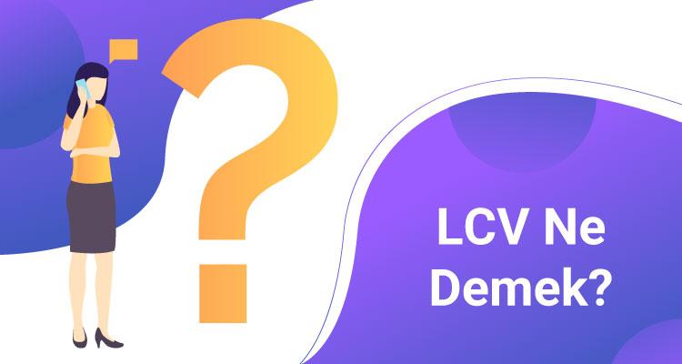 LCV Ne Demek?