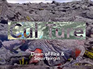 Dawn of Fire & Squirtvirgin