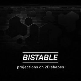 BISTABLE   Projections on 2D shapes