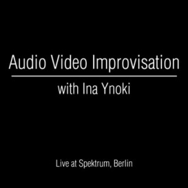 Audio Video Improvisation / with Ina Ynoki