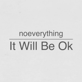 noeverything - It Will Be Ok