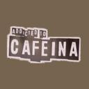 ADDICTED TO CAFEINA
