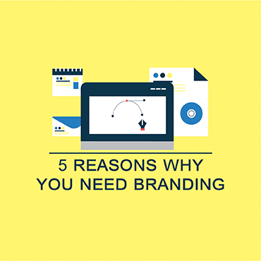 5 Reasons Why You Need Branding
