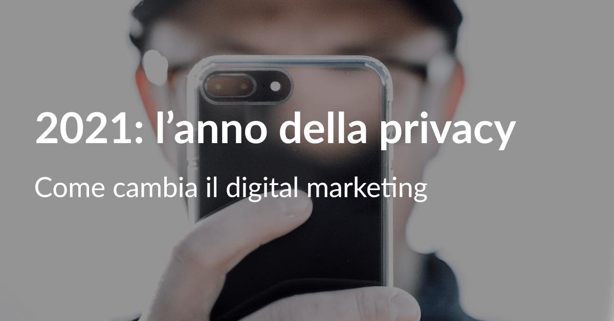 2021: l'anno della privacy. Come cambia il digital marketing