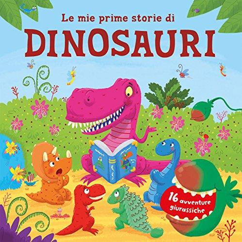 Le mie prime storie di dinosauri. 16 avventure giurassiche. Ediz. a colori - 1