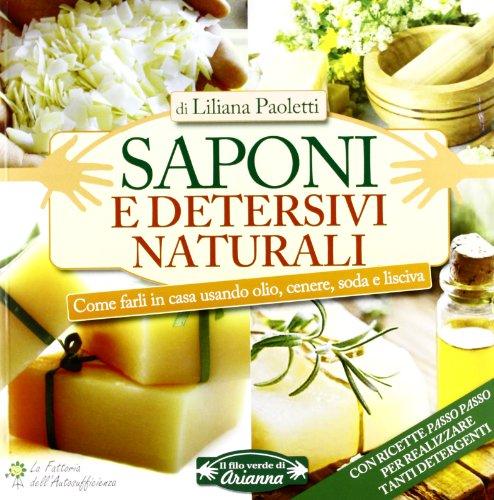 Saponi e detersivi naturali. Come farli in casa usando olio, cenere, soda e lisciva - 1