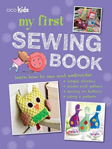 My First Sewing Book: 35 Easy and Fun Projects for Children Age 7 Years Old + - 1