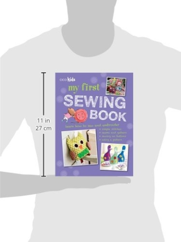 My First Sewing Book: 35 Easy and Fun Projects for Children Age 7 Years Old + - 2
