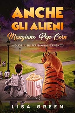 Anche gli Alieni Mangiano PopCorn: I Migliori libri per bambini e ragazzi - 1