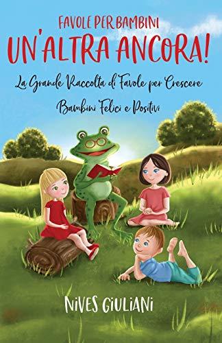 Favole per Bambini: La Grande Raccolta di Favole per Crescere Bambini Felici e Positivi | Un'Altra Ancora! - 1