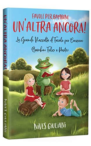 Favole per Bambini: La Grande Raccolta di Favole per Crescere Bambini Felici e Positivi | Un'Altra Ancora! Libri per bambini