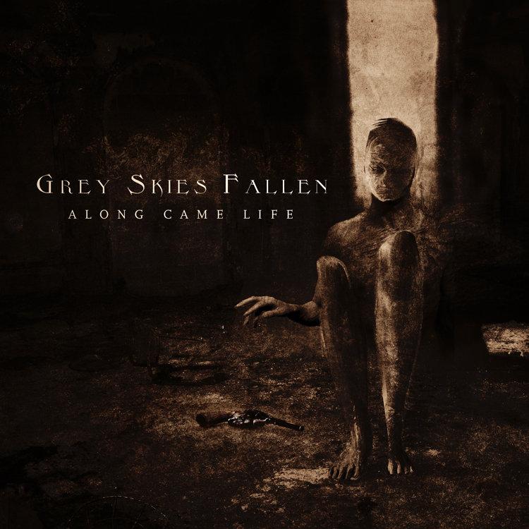 Grey Skies Fallen - Along Came Life