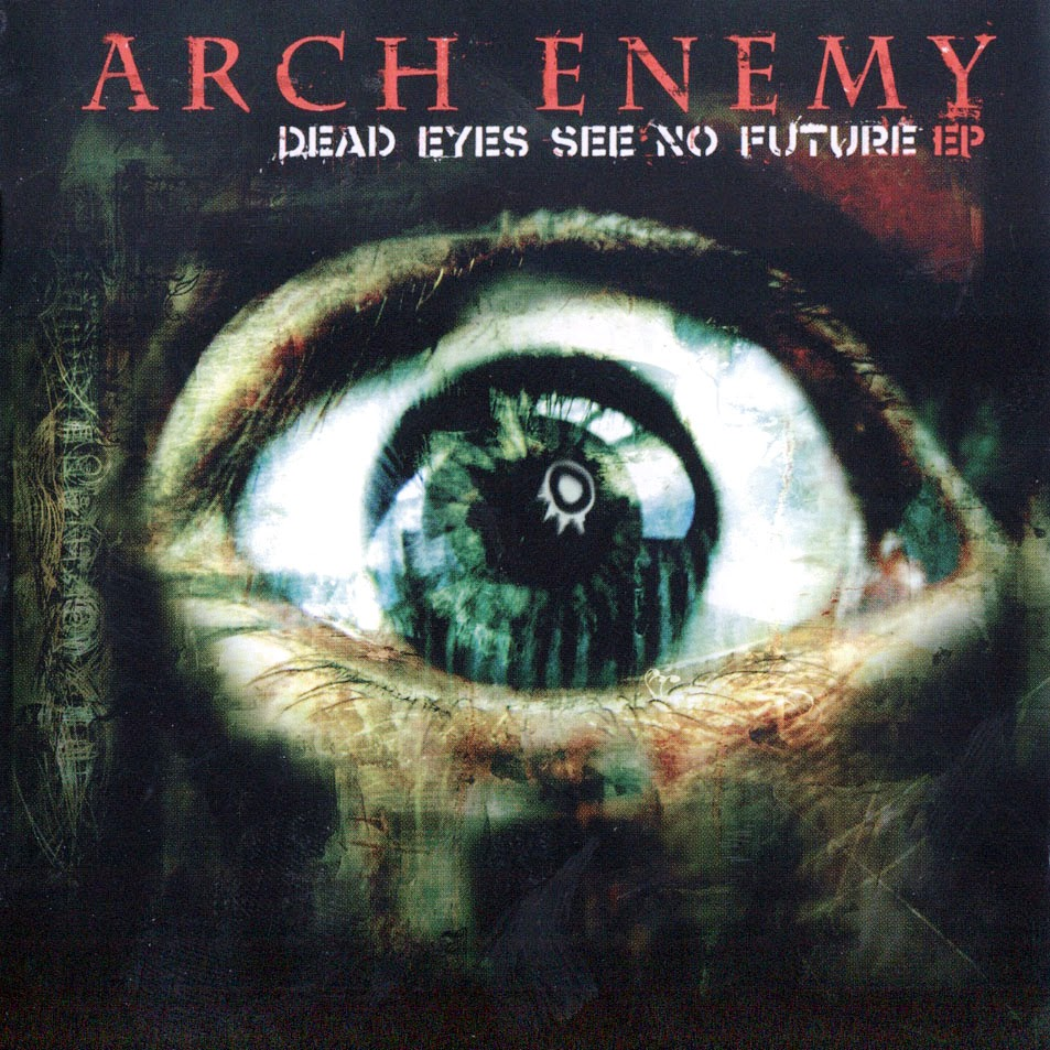 Arch Enemy - Dead Eyes See No Future EP
