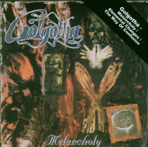 Golgotha - Melancholy / The Way Of Confusion / Elemental Changes