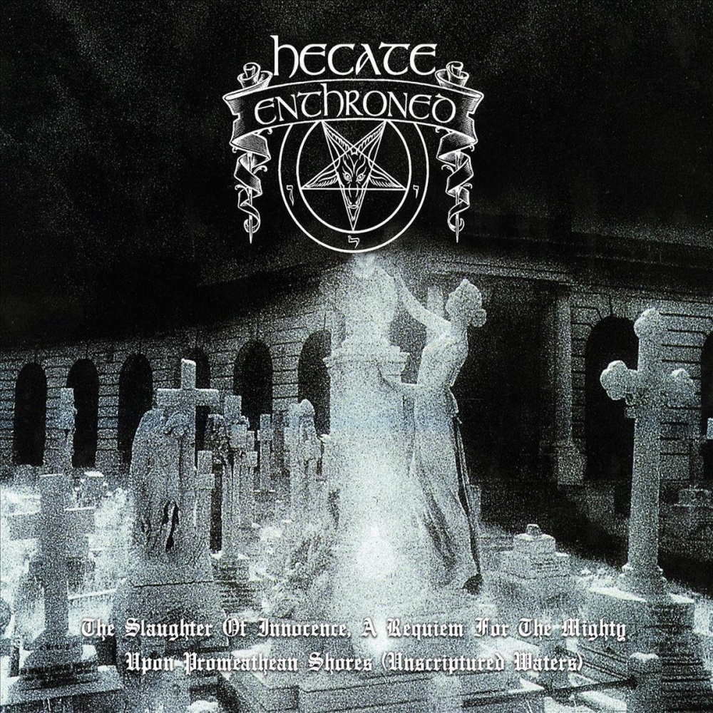 Hecate Enthroned - The Slaughter Of Innocence, A Requiem For The Mighty - Upon Promeathean Shores (Unscriptured Waters)