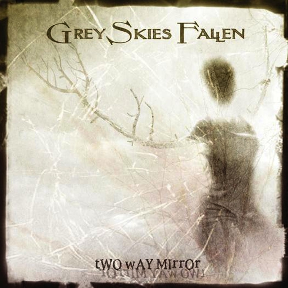 Grey Skies Fallen - Two Way Mirror